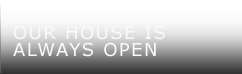 Our House is Always Open
